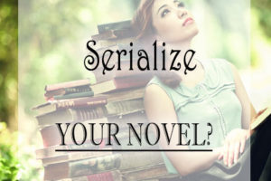 Should you serialize your next novel?