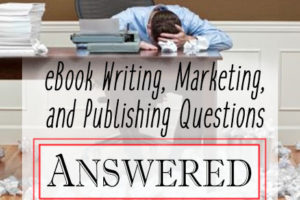 eBook Writing, Marketing, and Publishing Questions Answered