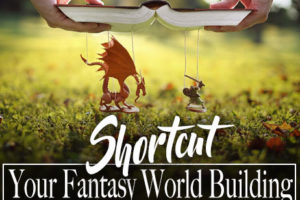 Shortcut Your Fantasy World Building