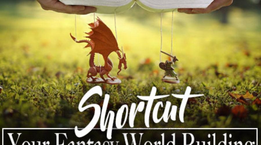 Shortcut Your Fantasy World Building
